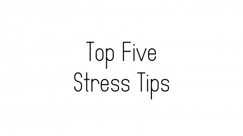 Top Five Stress Tips